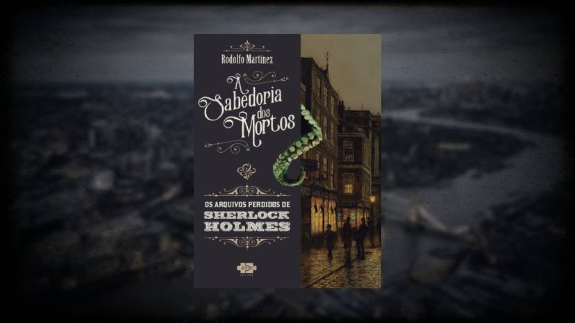 Sabedoria dos Mortos - AVEC Editora - Rodolfo Martinez - Arquivos Perdidos de Sherlock Holmes - Canto do Gargula