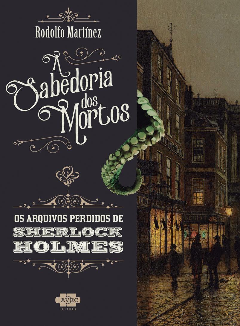Sabedoria dos Mortos - AVEC Editora - Rodolfo Martinez - Arquivos Perdidos de Sherlock Holmes