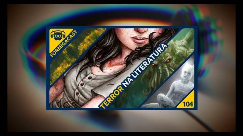 Terror na Literatura - FormigaCast 104 no Formiga Elétrica - Capa do Post